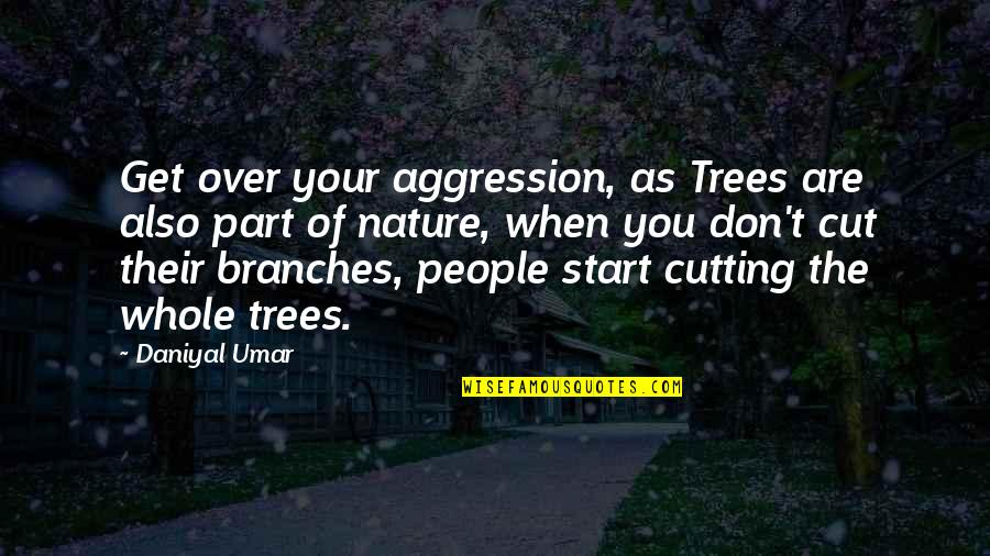 Hate U Attitude Quotes By Daniyal Umar: Get over your aggression, as Trees are also