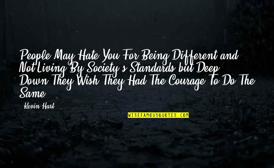 Hate U Attitude Quotes By Kevin Hart: People May Hate You For Being Different and