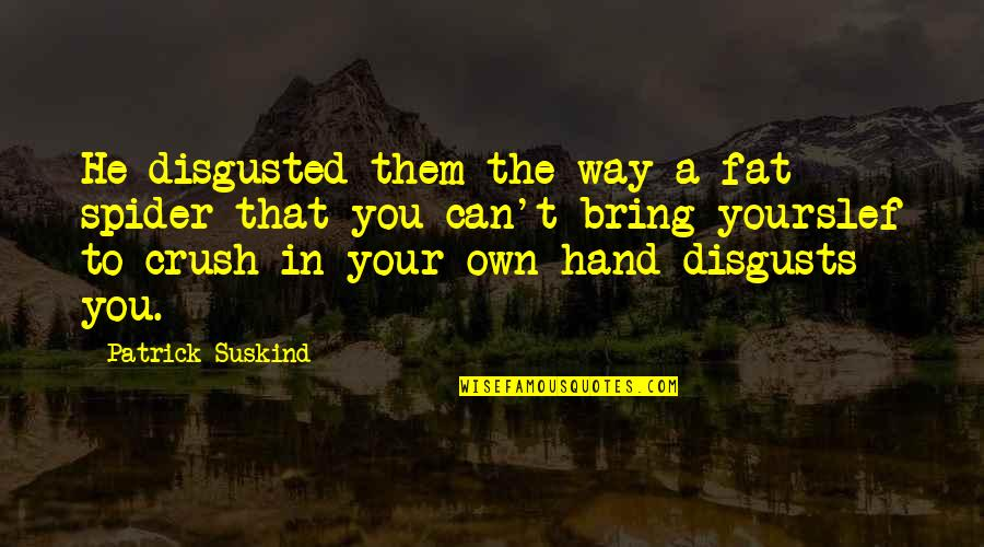 Hate U Attitude Quotes By Patrick Suskind: He disgusted them the way a fat spider