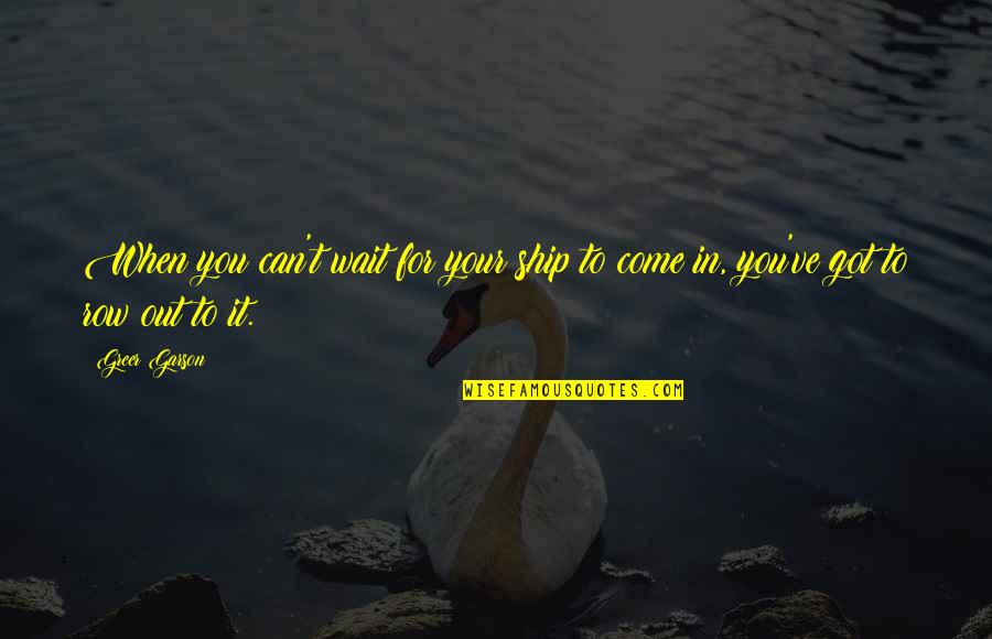Hate U Images N Quotes By Greer Garson: When you can't wait for your ship to
