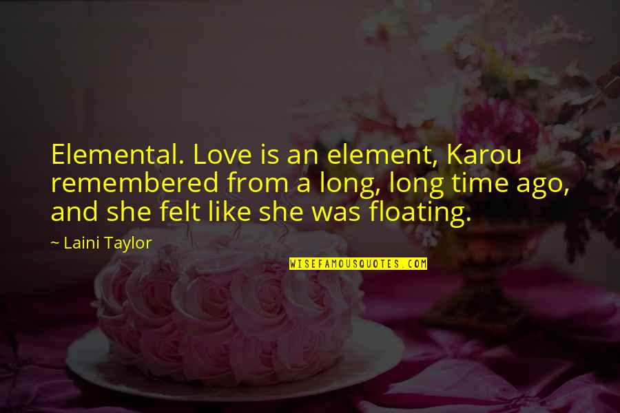 Hate U Images N Quotes By Laini Taylor: Elemental. Love is an element, Karou remembered from