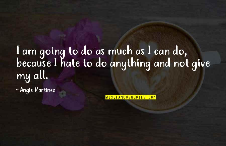 Hate You More Than Anything Quotes By Angie Martinez: I am going to do as much as