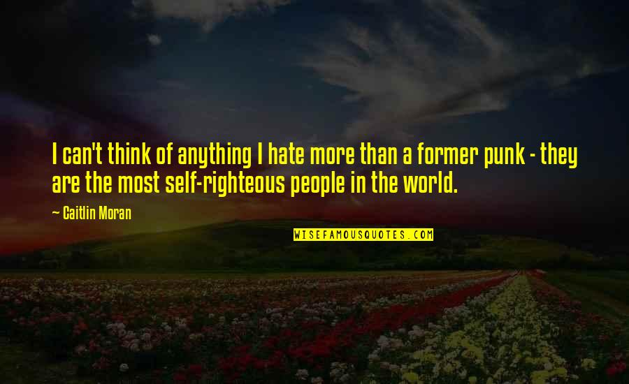 Hate You More Than Anything Quotes By Caitlin Moran: I can't think of anything I hate more
