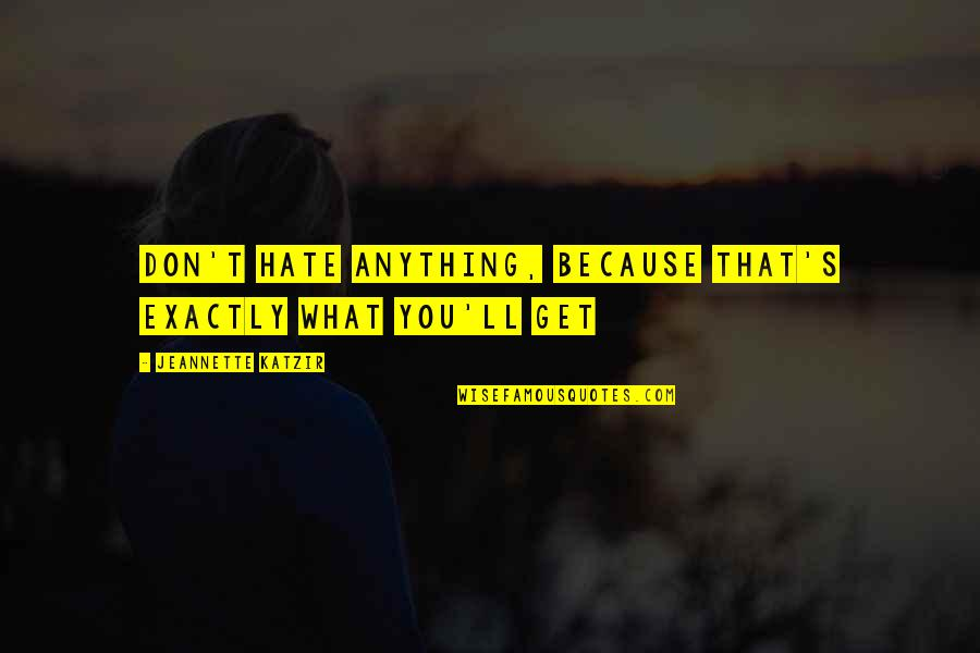 Hate You More Than Anything Quotes By Jeannette Katzir: Don't hate anything, because that's exactly what you'll