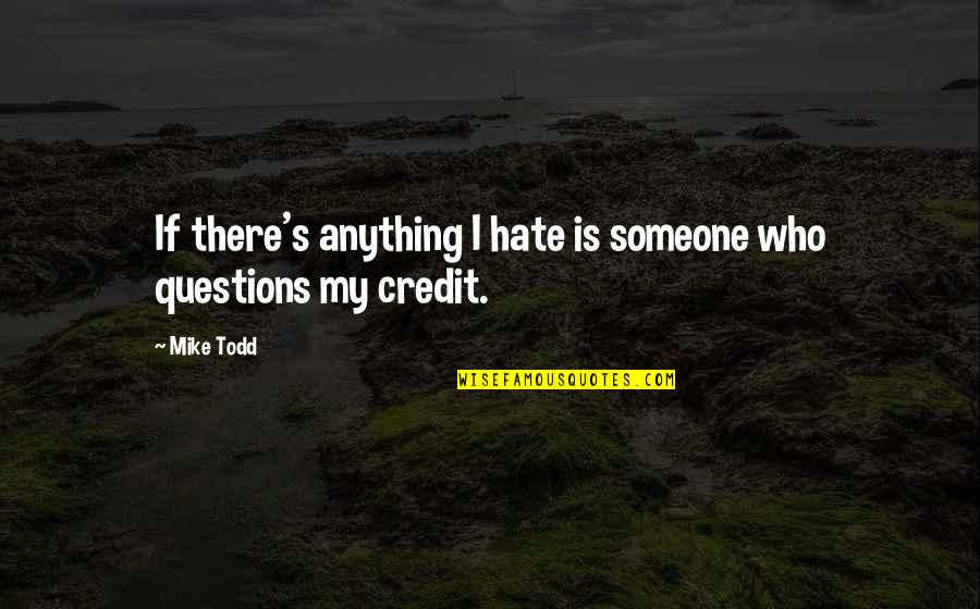 Hate You More Than Anything Quotes By Mike Todd: If there's anything I hate is someone who