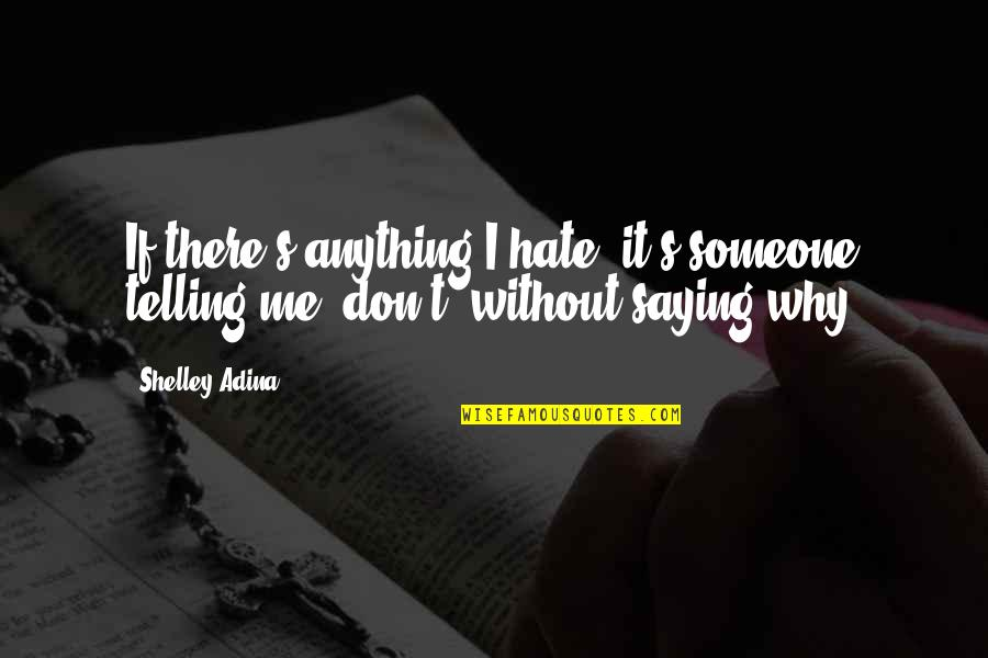 Hate You More Than Anything Quotes By Shelley Adina: If there's anything I hate, it's someone telling