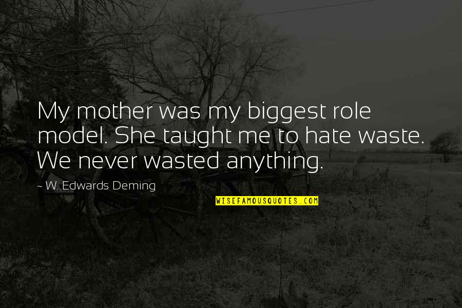 Hate You More Than Anything Quotes By W. Edwards Deming: My mother was my biggest role model. She