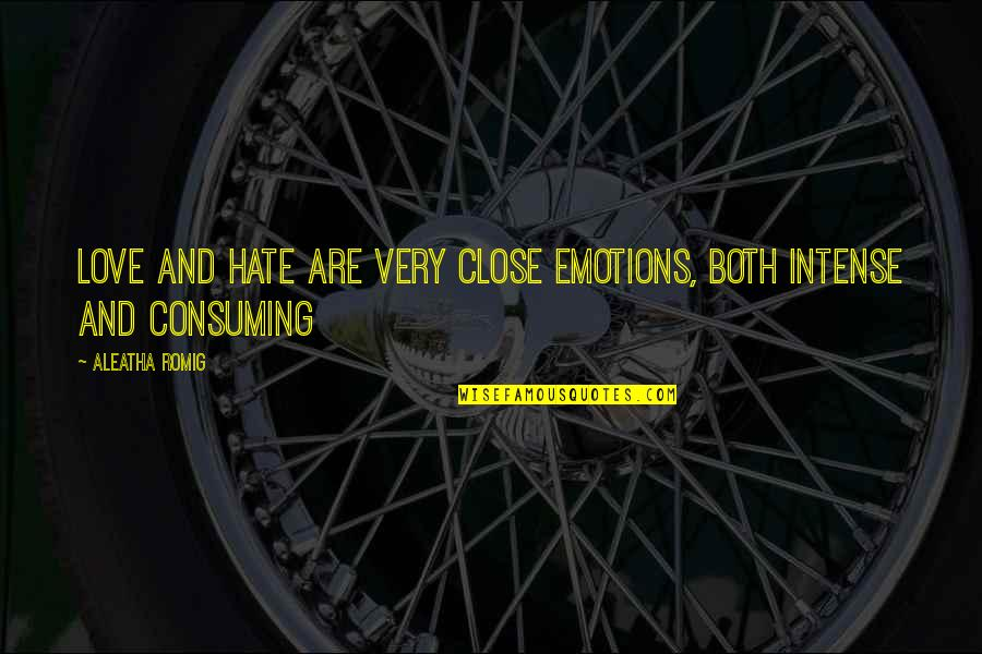Hate Your Ex Quotes By Aleatha Romig: Love and hate are very close emotions, both