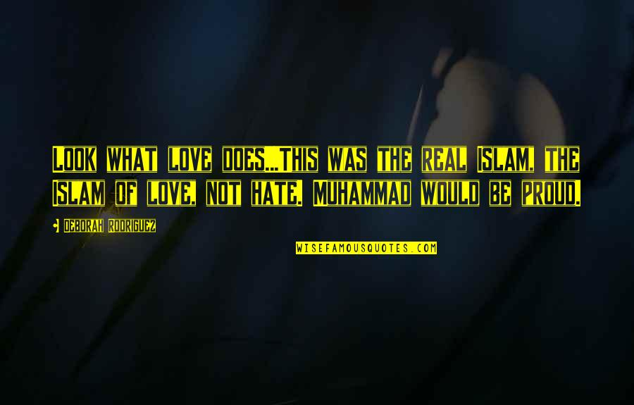 Hate Your Ex Quotes By Deborah Rodriguez: Look what love does...This was the real Islam,