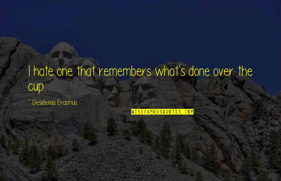 Hate Your Ex Quotes By Desiderius Erasmus: I hate one that remembers what's done over