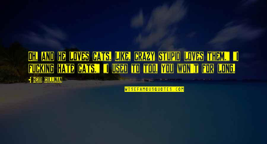 Hate Your Ex Quotes By Heidi Cullinan: Oh, and he loves cats. Like, crazy stupid