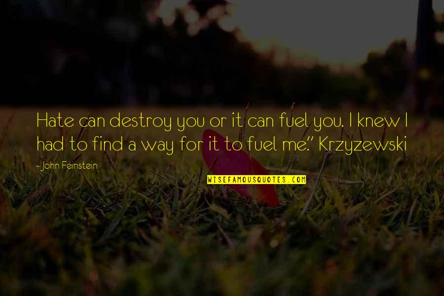 Hate Your Ex Quotes By John Feinstein: Hate can destroy you or it can fuel
