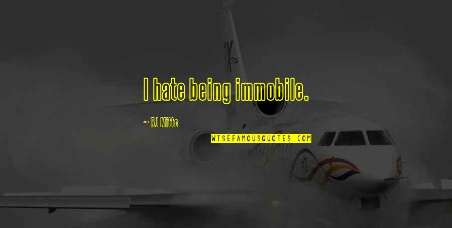Hate Your Ex Quotes By RJ Mitte: I hate being immobile.