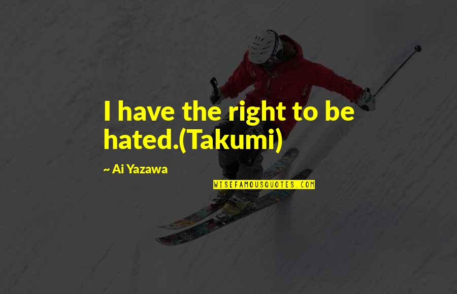 Hated By Some Quotes By Ai Yazawa: I have the right to be hated.(Takumi)