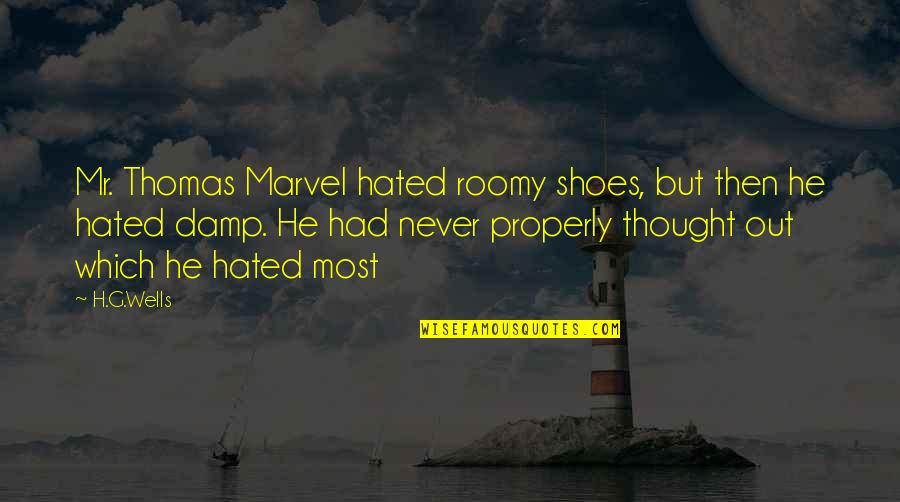 Hated By Some Quotes By H.G.Wells: Mr. Thomas Marvel hated roomy shoes, but then