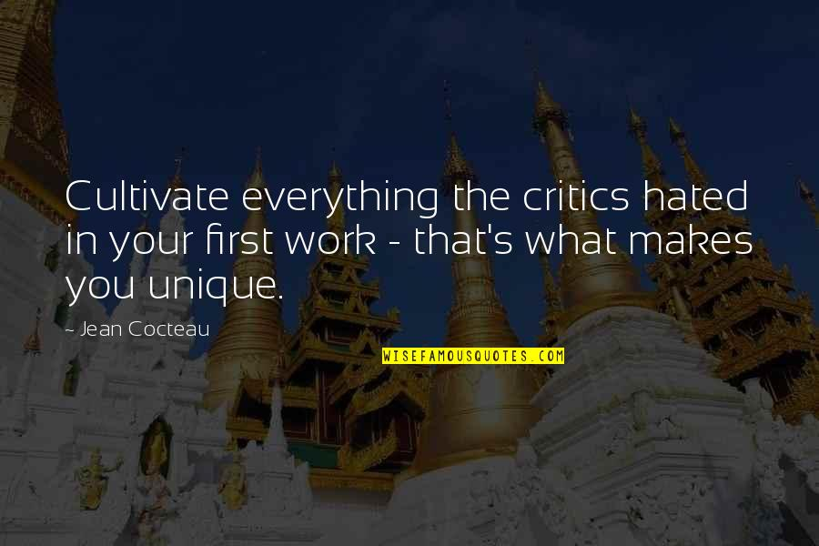 Hated By Some Quotes By Jean Cocteau: Cultivate everything the critics hated in your first