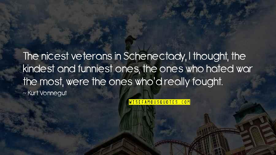 Hated By Some Quotes By Kurt Vonnegut: The nicest veterans in Schenectady, I thought, the
