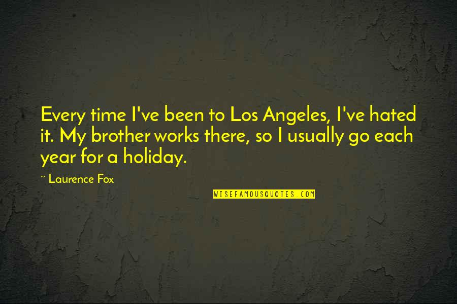 Hated By Some Quotes By Laurence Fox: Every time I've been to Los Angeles, I've