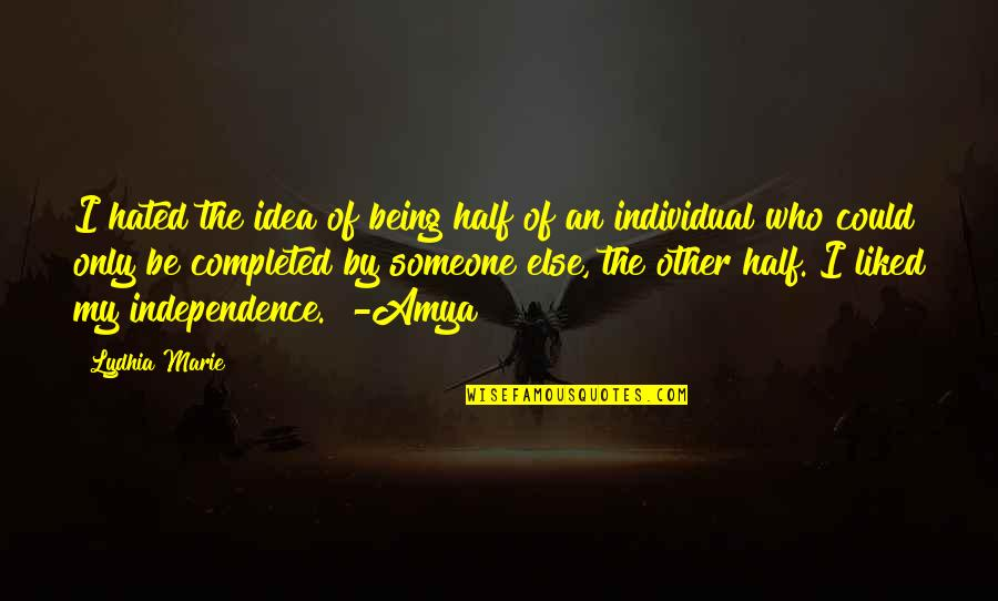 Hated By Some Quotes By Lydhia Marie: I hated the idea of being half of