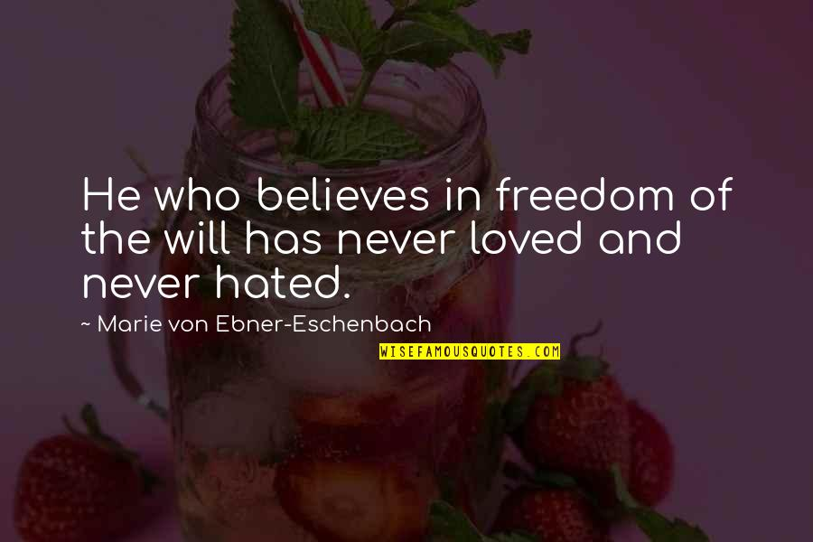 Hated By Some Quotes By Marie Von Ebner-Eschenbach: He who believes in freedom of the will