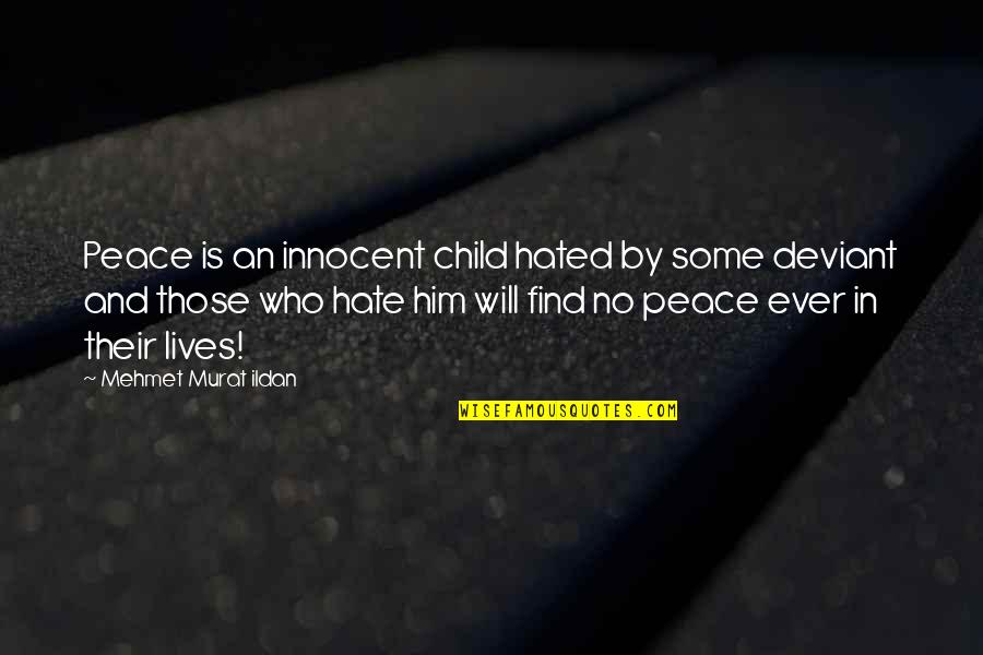 Hated By Some Quotes By Mehmet Murat Ildan: Peace is an innocent child hated by some
