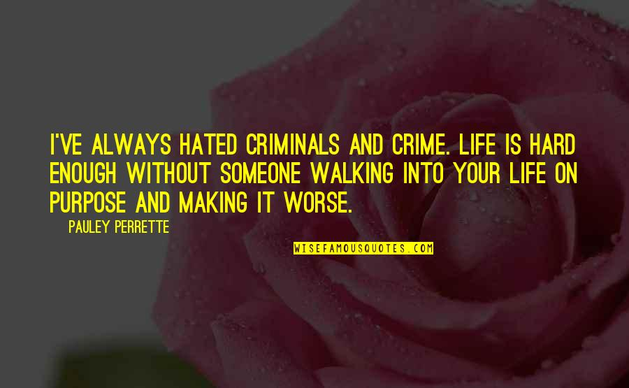 Hated By Some Quotes By Pauley Perrette: I've always hated criminals and crime. Life is