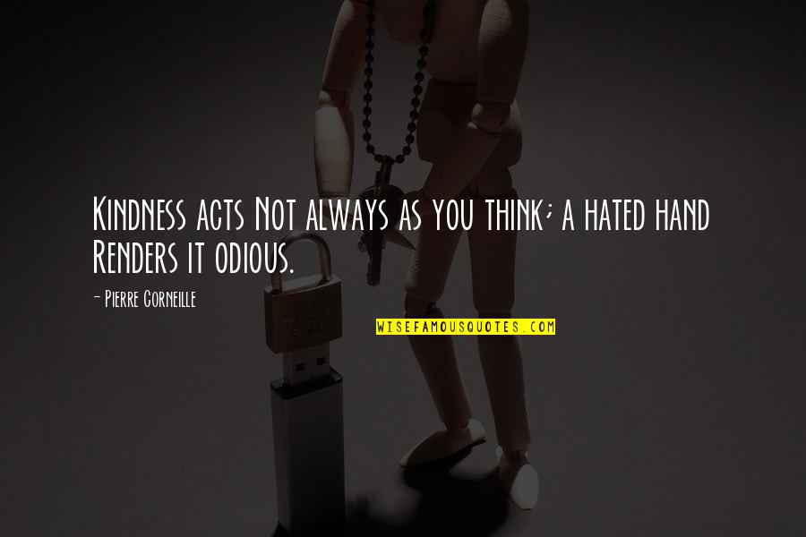 Hated By Some Quotes By Pierre Corneille: Kindness acts Not always as you think; a