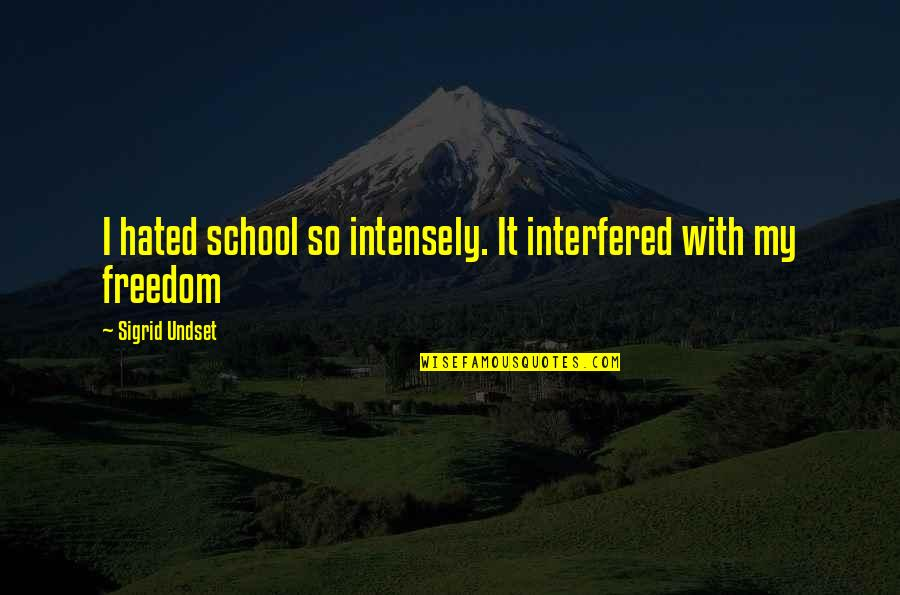 Hated By Some Quotes By Sigrid Undset: I hated school so intensely. It interfered with