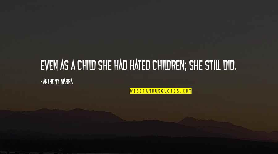 Hated Quotes By Anthony Marra: Even as a child she had hated children;