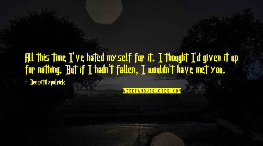 Hated Quotes By Becca Fitzpatrick: All this time I've hated myself for it.