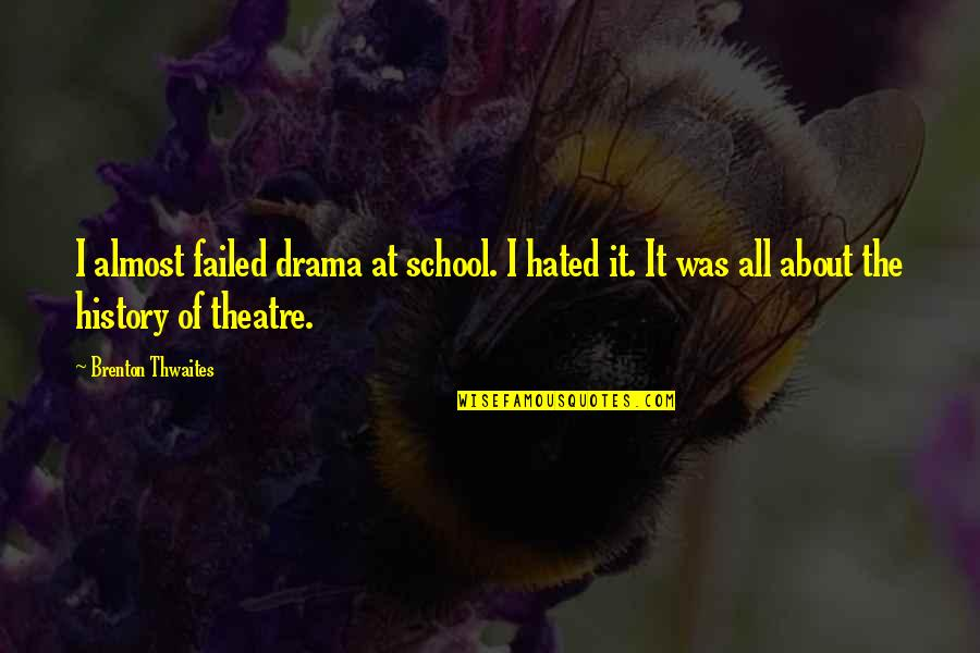 Hated Quotes By Brenton Thwaites: I almost failed drama at school. I hated