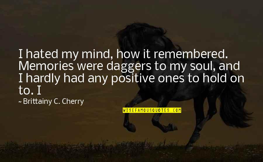 Hated Quotes By Brittainy C. Cherry: I hated my mind, how it remembered. Memories