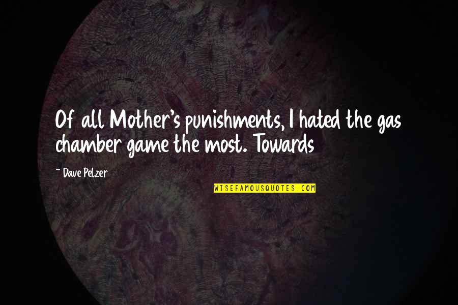 Hated Quotes By Dave Pelzer: Of all Mother's punishments, I hated the gas