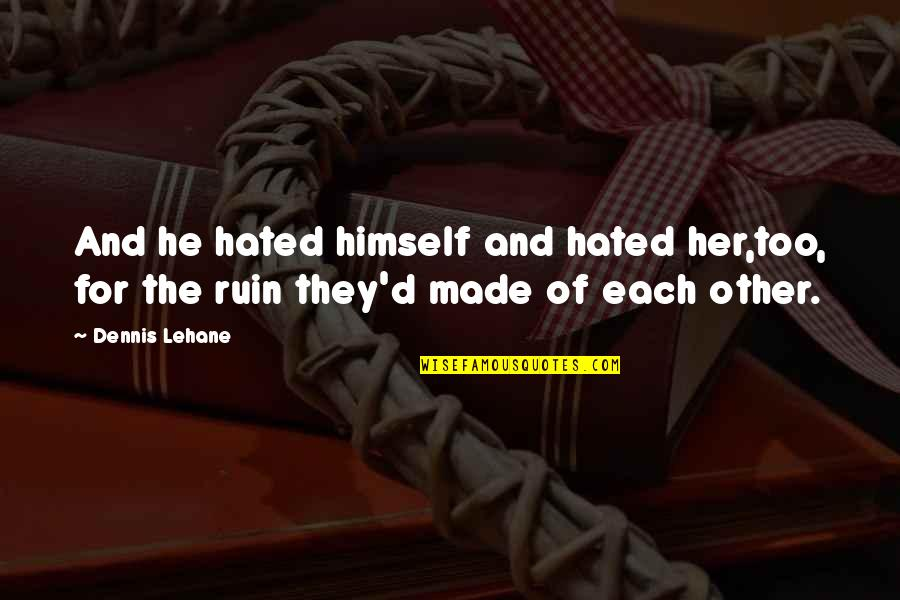 Hated Quotes By Dennis Lehane: And he hated himself and hated her,too, for