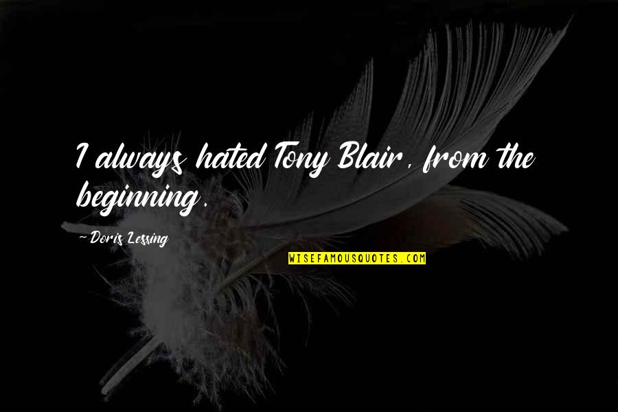 Hated Quotes By Doris Lessing: I always hated Tony Blair, from the beginning.