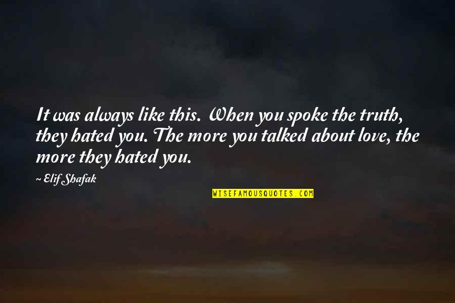 Hated Quotes By Elif Shafak: It was always like this. When you spoke