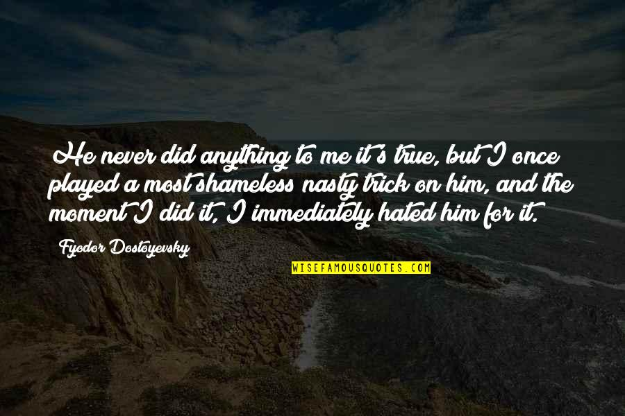 Hated Quotes By Fyodor Dostoyevsky: He never did anything to me it's true,