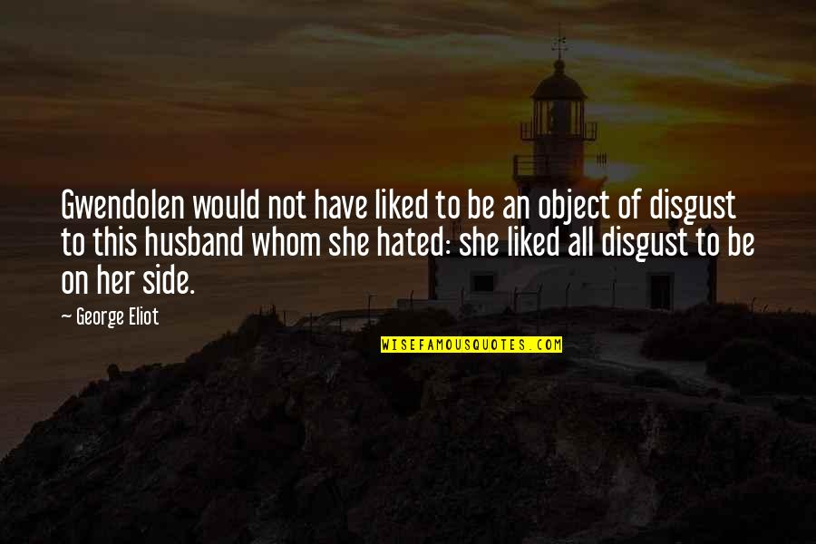 Hated Quotes By George Eliot: Gwendolen would not have liked to be an