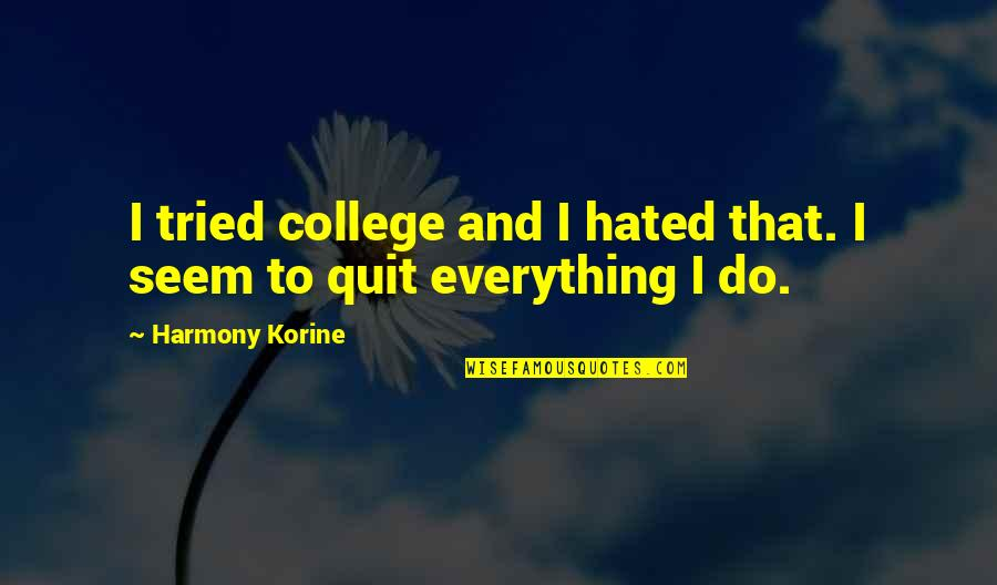 Hated Quotes By Harmony Korine: I tried college and I hated that. I