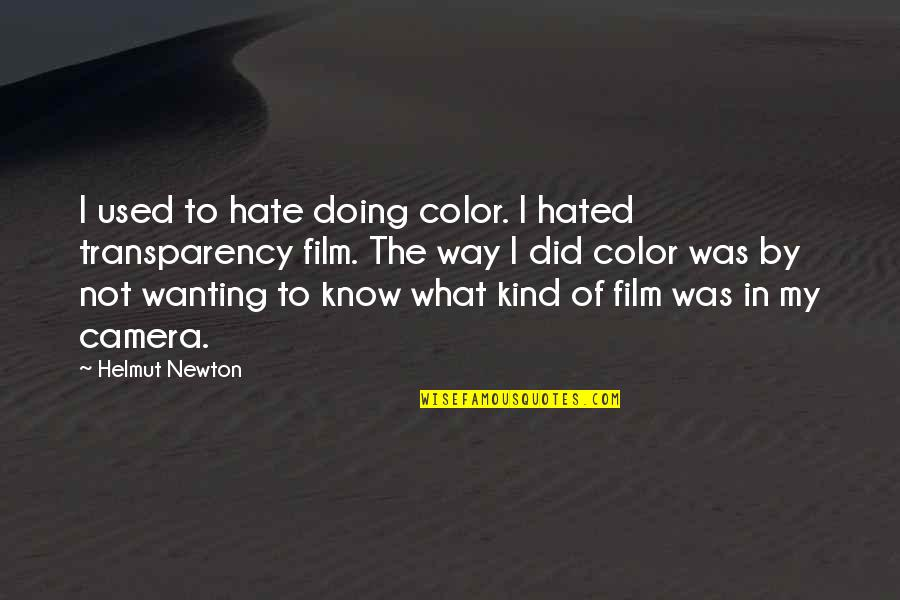 Hated Quotes By Helmut Newton: I used to hate doing color. I hated