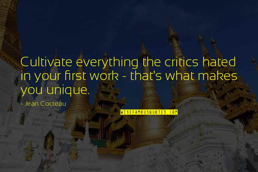Hated Quotes By Jean Cocteau: Cultivate everything the critics hated in your first
