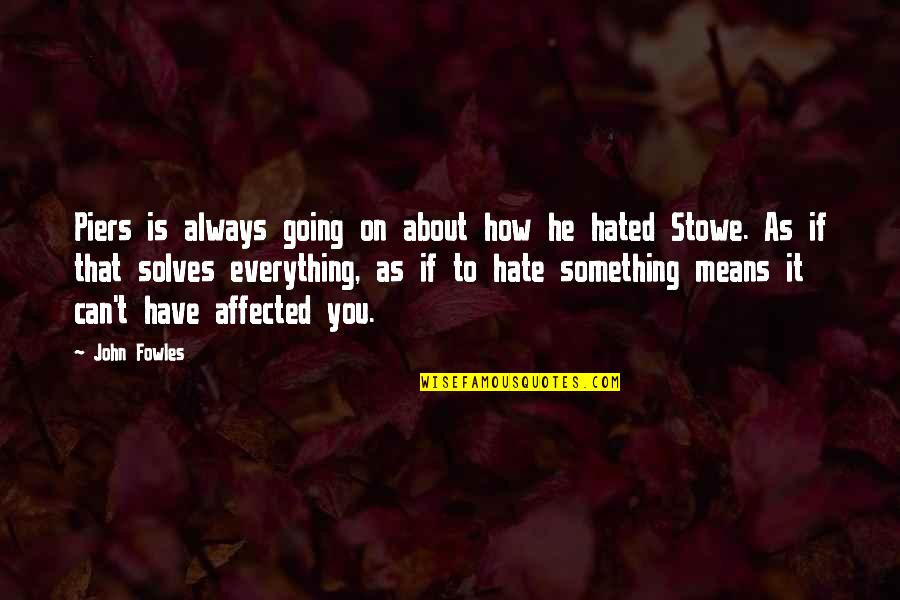 Hated Quotes By John Fowles: Piers is always going on about how he