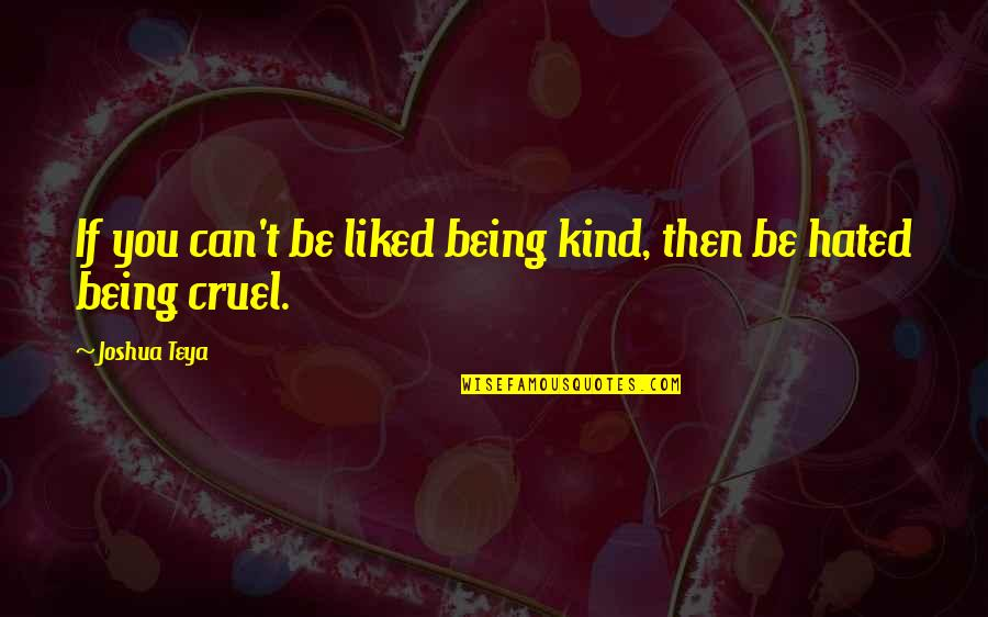 Hated Quotes By Joshua Teya: If you can't be liked being kind, then