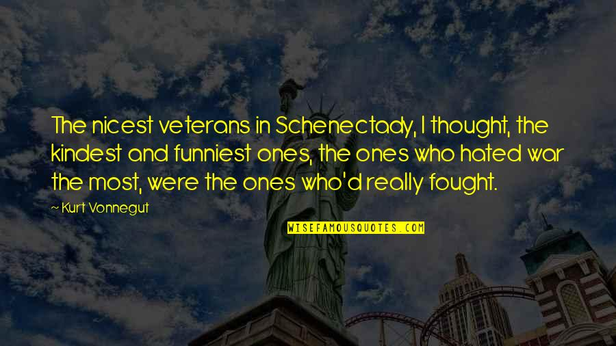 Hated Quotes By Kurt Vonnegut: The nicest veterans in Schenectady, I thought, the