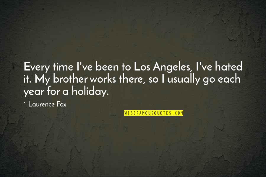 Hated Quotes By Laurence Fox: Every time I've been to Los Angeles, I've