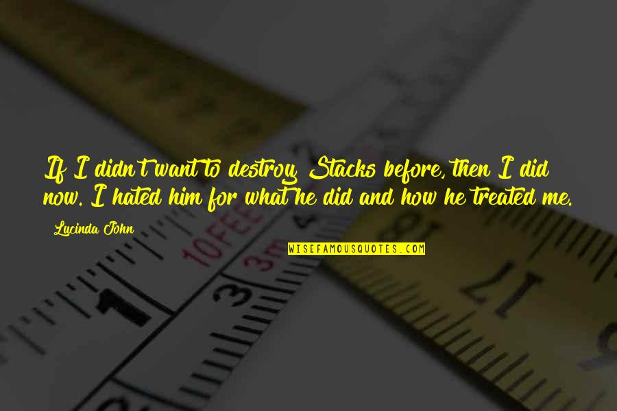 Hated Quotes By Lucinda John: If I didn't want to destroy Stacks before,