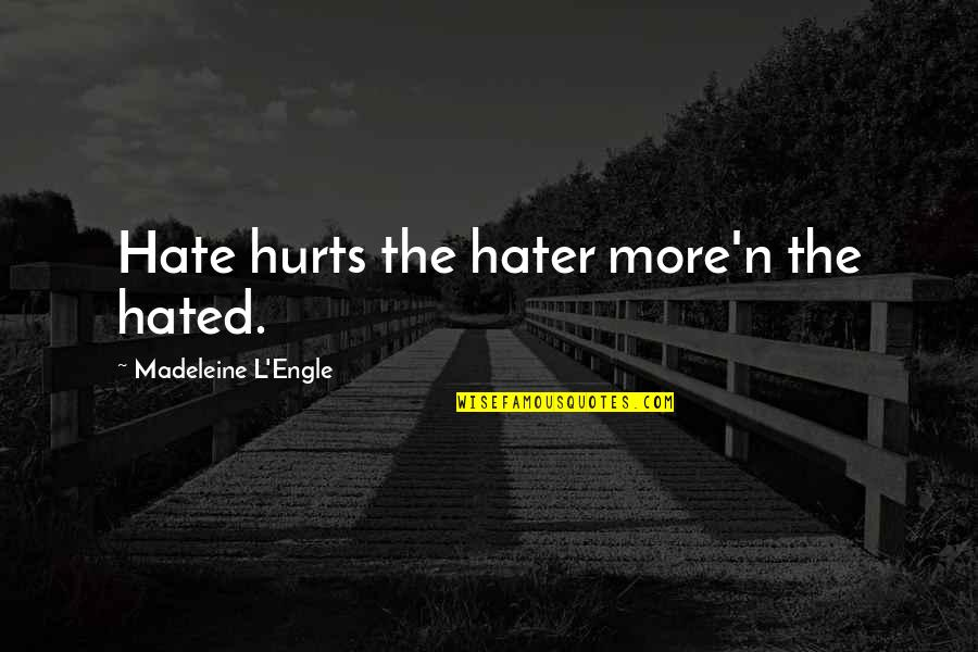 Hated Quotes By Madeleine L'Engle: Hate hurts the hater more'n the hated.