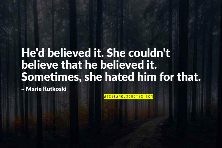 Hated Quotes By Marie Rutkoski: He'd believed it. She couldn't believe that he