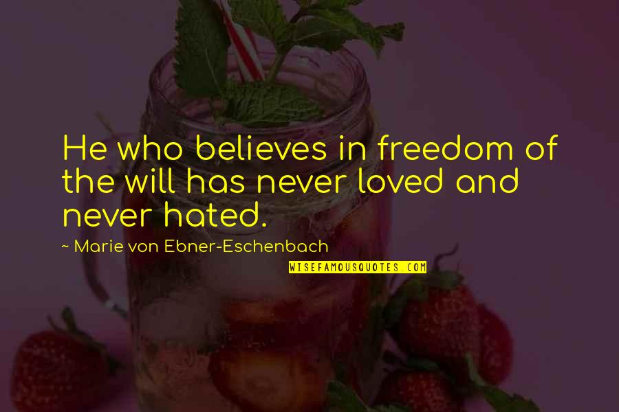 Hated Quotes By Marie Von Ebner-Eschenbach: He who believes in freedom of the will