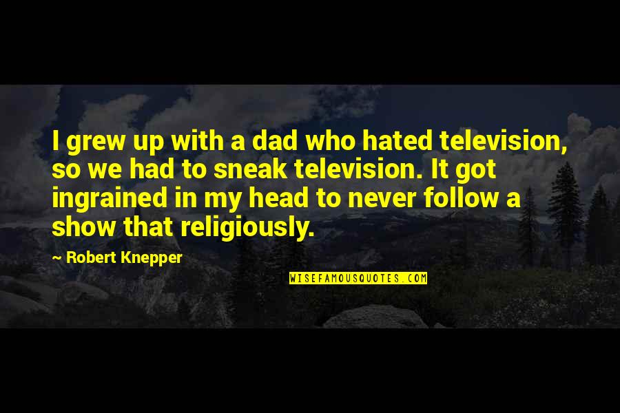 Hated Quotes By Robert Knepper: I grew up with a dad who hated